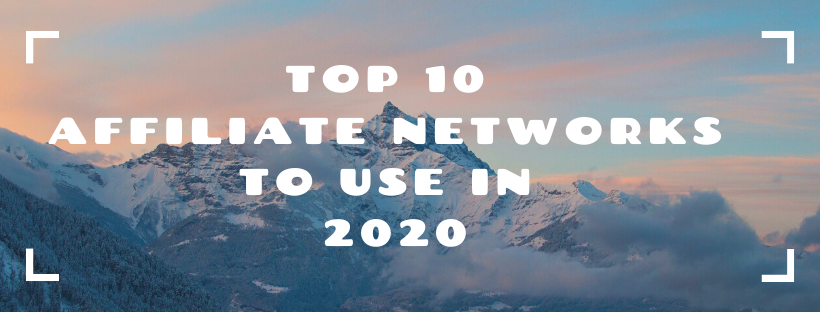 Top 10 Affiliate Networks To Use in 2020 graphic